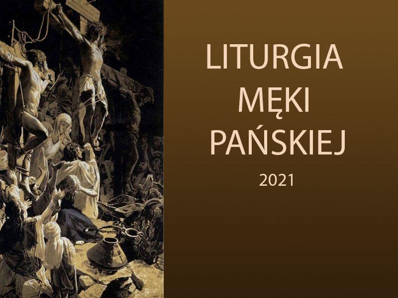 Wielki Piątek 2021. Liturgia Męki Pańskiej. Transmisja online.