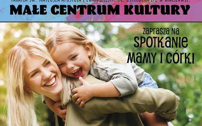 """Małe Centrum Kultury  zaprasza na """"Spotkanie mamy i córki"""" w dniu 28.08.2021 r."""